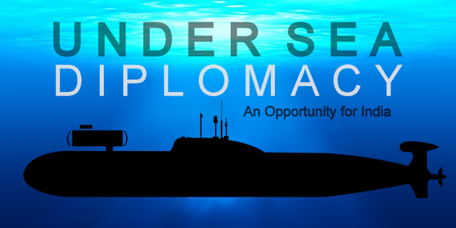 Undersea Diplomacy — An Opportunity for India