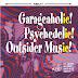 Garageaholic! Psychedrlic! Outsider Music!