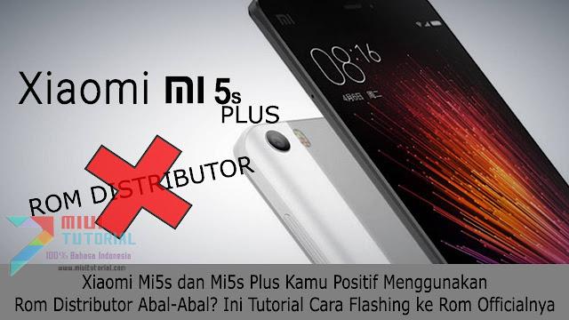 Xiaomi Mi5s dan Mi5s Plus Kamu Positif Menggunakan Rom Distributor Abal-Abal? Ini Tutorial Cara Flashing ke Rom Officialnya