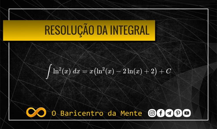 resolucao-da-integral-de-ln^2-x-dx