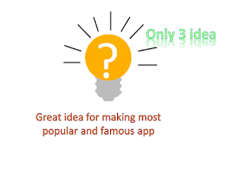 use only 3 idea to develop your android or ios new app become famous quickly