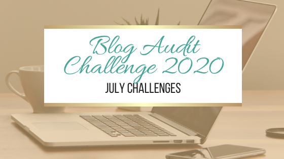 Blog Audit Challenge 2020: July Challenges #BlogAuditChallenge2020 #Blogging #Bloggers