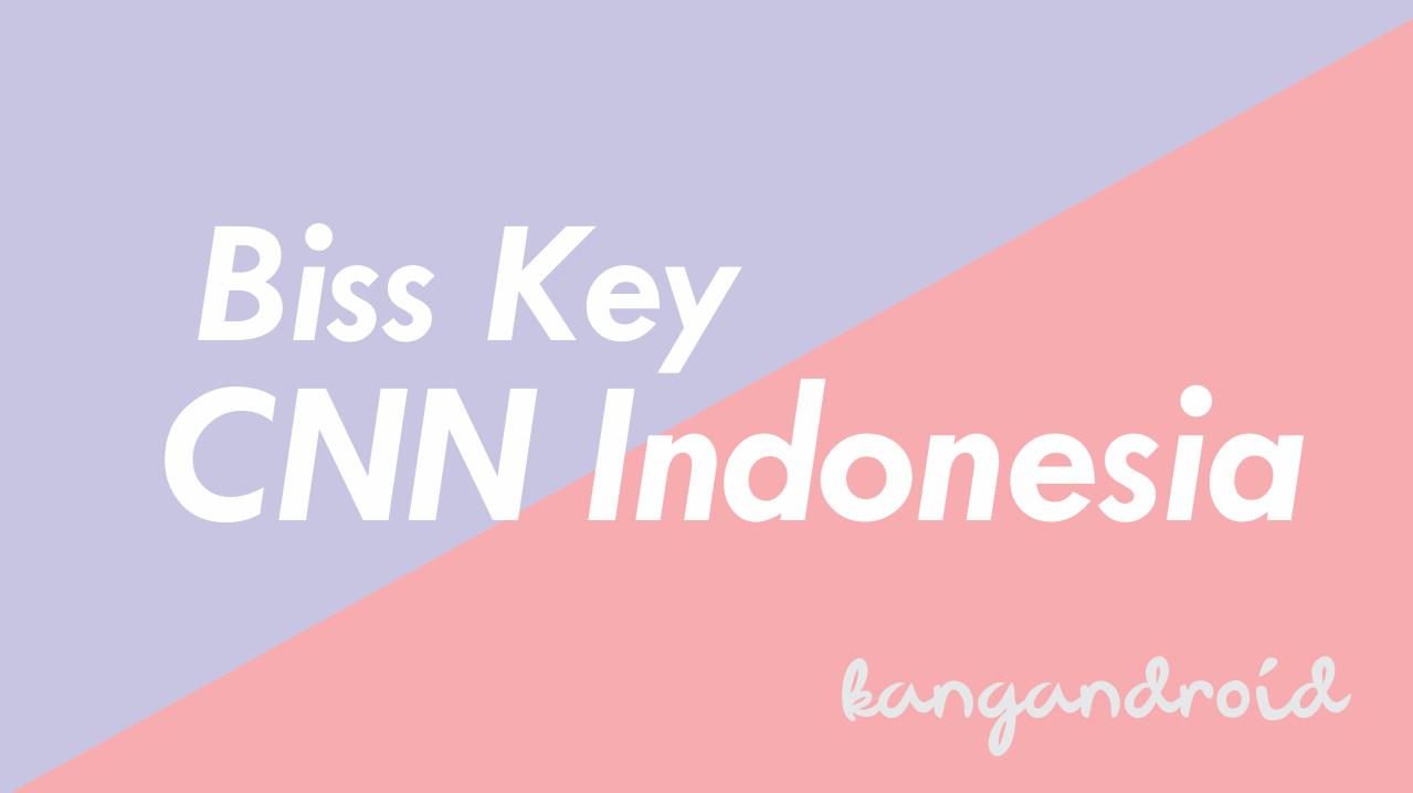 Biss Key CNN Indonesia Terbaru Hari Ini 2019