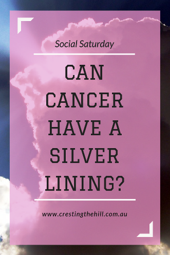 Social Saturday - Denyse shares the ten silver linings she discovered through her cancer journey