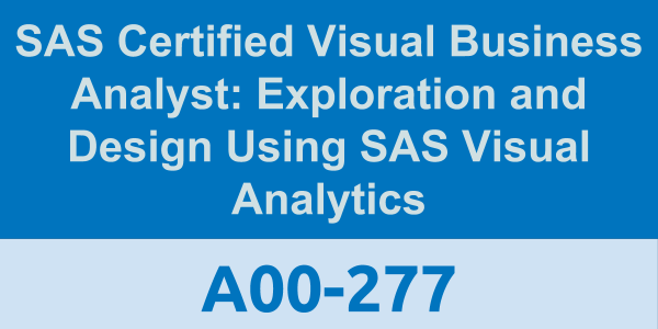 SAS Certified Visual Business Analyst: Exploration and Design Using ...
