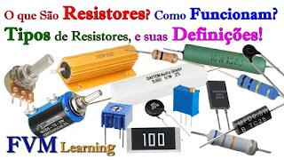 O que São Resistores? Como Funcionam? Tipos de Resistores e suas Definições!