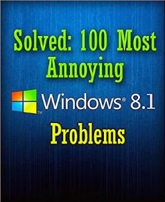 Solved: 100 Most Annoying Windows 8.1 Problems (Windows 8.1 Tips and Tricks)