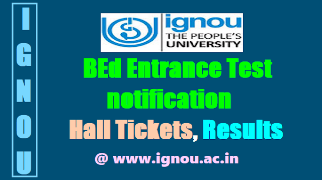 IGNOU BEd Entrance Test 2017 notification, Hall Tickets, Results @ www.ignou.ac.in