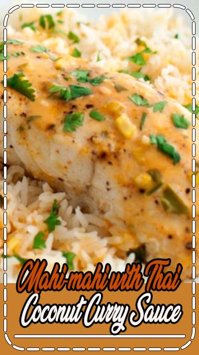 Mahi-mahi with Thai Coconut Curry Sauce - roasted mahi-mahi served with a Thai inspired sauce of coconut milk and red curry paste.