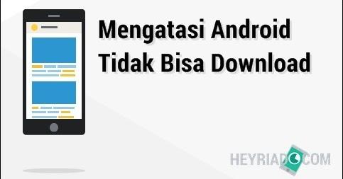 Mengatasi Android Tidak Bisa Download