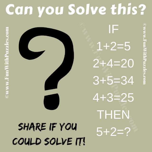 IF 1+2=5, 2+4=20, 3+5=34, 4+3=25 Then 5+2=? Can you solve it?