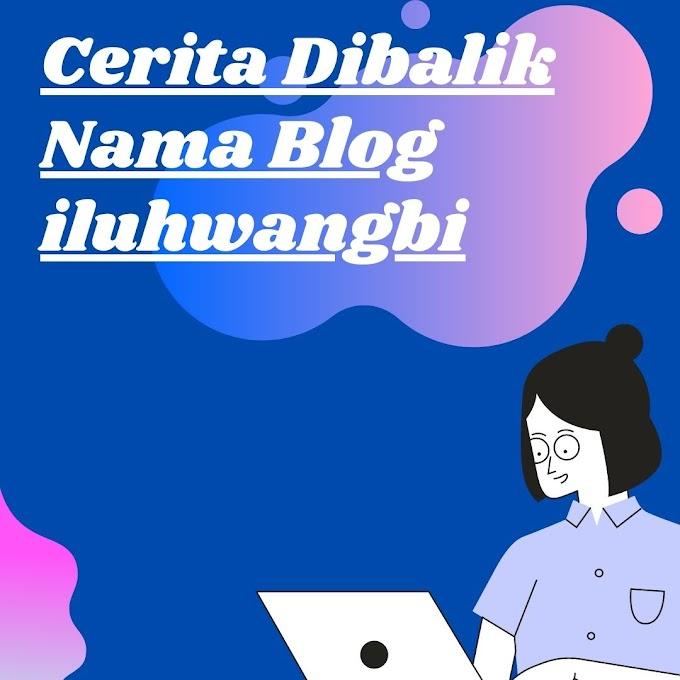Dibalik Nama Blog iluhwangbi