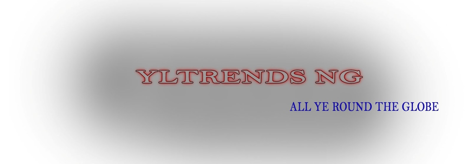 YLTrends NG - Your Favourite Platform; All Ye Round The Globe