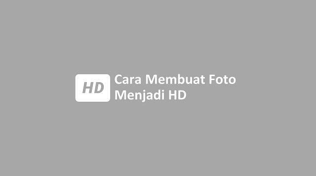 Cara Membuat Foto Menjadi HD