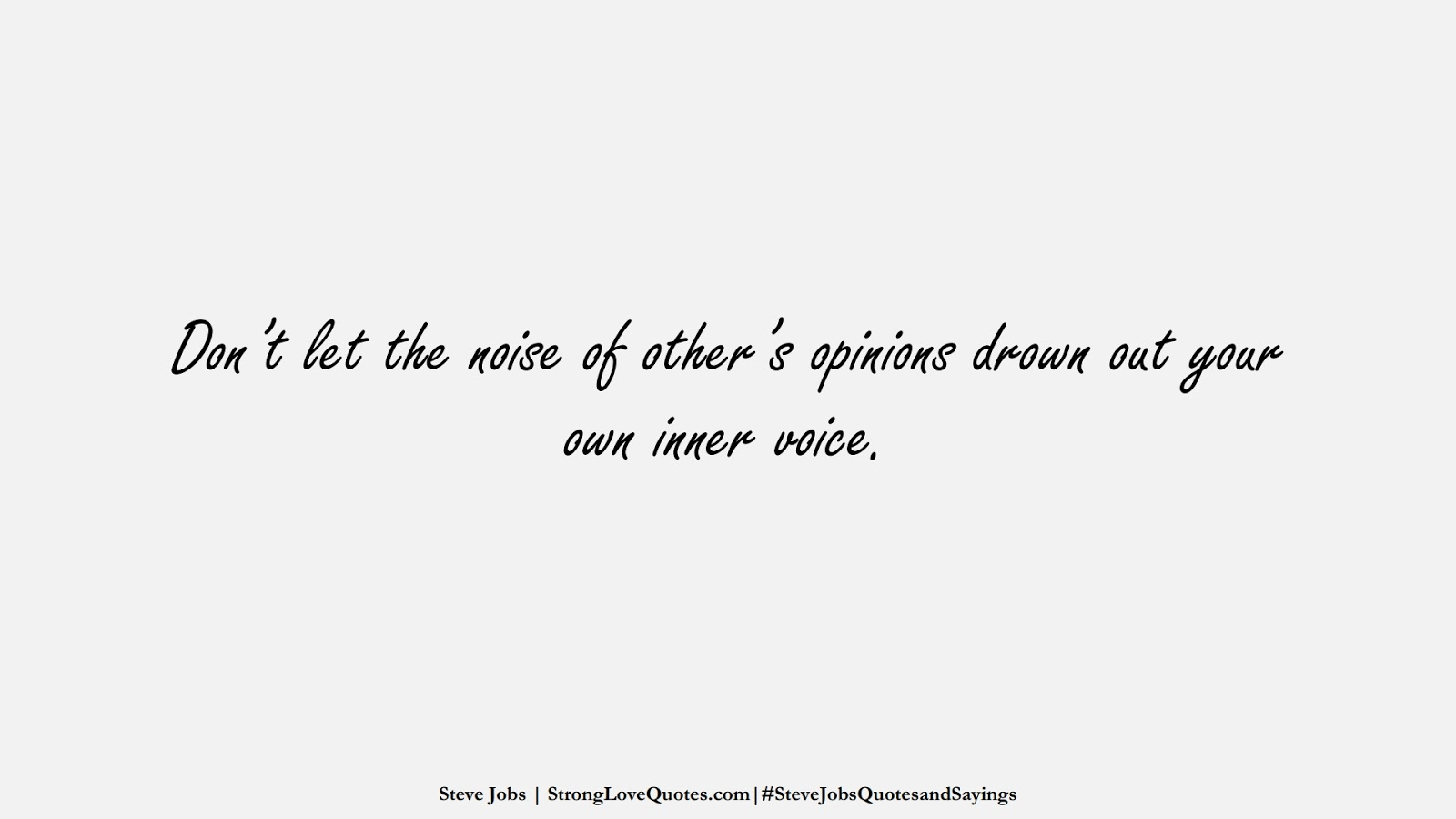Don't let the noise of other's opinions drown out your own inner voice. (Steve Jobs);  #SteveJobsQuotesandSayings