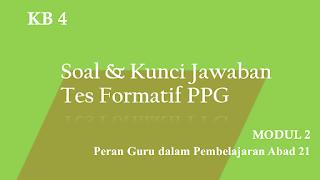Soal dan Kunci Jawaban Tes Formatif Modul 2 KB 4 PPG 2020 Terbaru