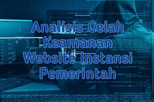 ANALISIS CELAH KEAMANAN WEBSITE INSTANSI  PEMERINTAHAN