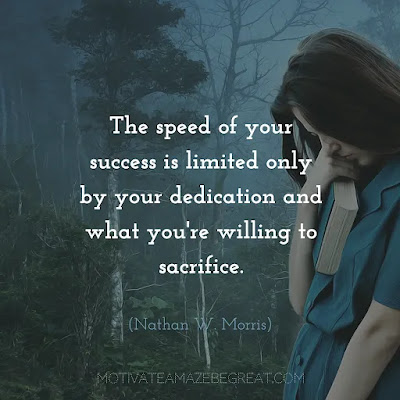"""Financial Freedom Quotes: """"The speed of your success is limited only by your dedication and what you're willing to sacrifice."""" - Nathan W. Morris"""