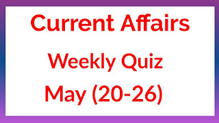 Weekly Current affairs Quiz May(20-26) for IAS, KAS,PSI,PC, FDA, SDA, PDO, WARDER AND JAILOR MORE EXAMS