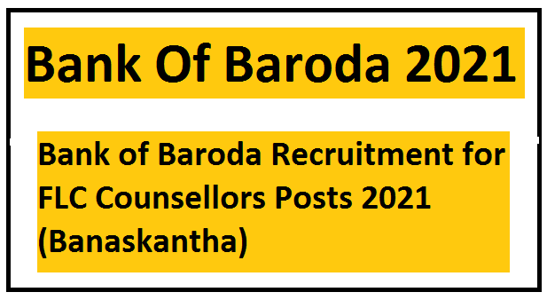Bank of Baroda Recruitment for FLC Counsellors Posts 2021 (Banaskantha)