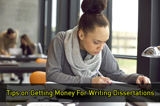 Tips on Getting Money For Writing Dissertations