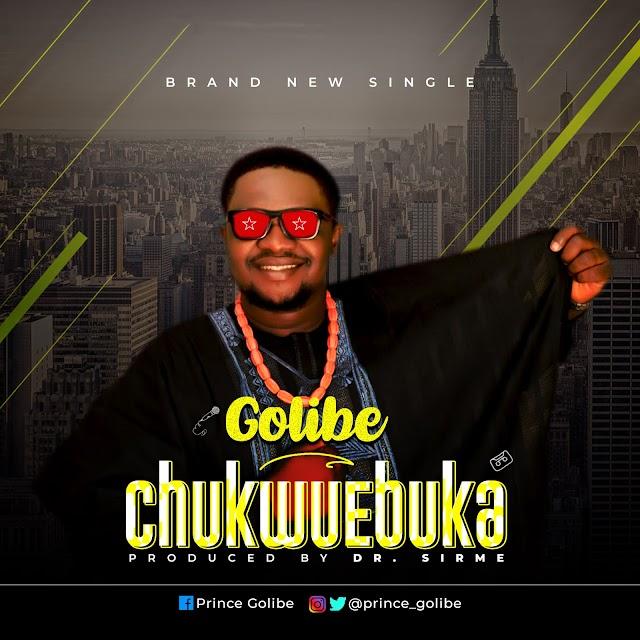 NEW MUSIC: CHUKWUEBUKA by Golibe || Prod. By Dr. Sirme || @Prince_Golibe, @favouriteemusic
