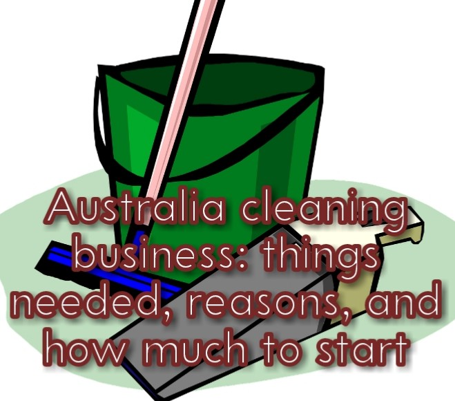 Australia cleaning business: things needed, reasons, and how much to start