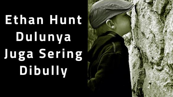 Ethan Hunt Dulunya Juga Sering Dibully