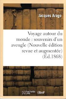 Jacques Arago, Voyage autour du monde: souvenir d'un aveugle. Edition de 1868.