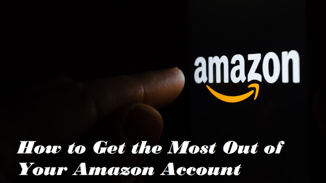 How to Get the Most Out of Your Amazon Account