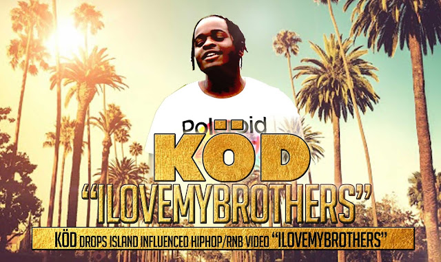 "KÖD drops island influenced Hiphop/RNB video ""I Love My Brothers"""