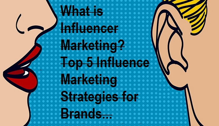 Top 5 Influence Marketing Strategies