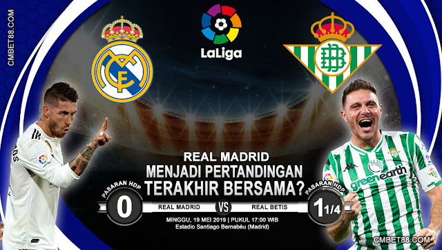 Prediksi Bola Real Madrid VS Real Betis 19 Mei 2019 |CMBET88