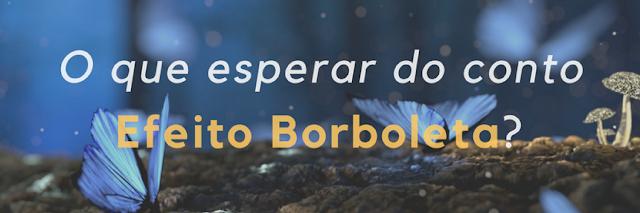 Efeito Borboleta | O que esperar do meu novo conto?