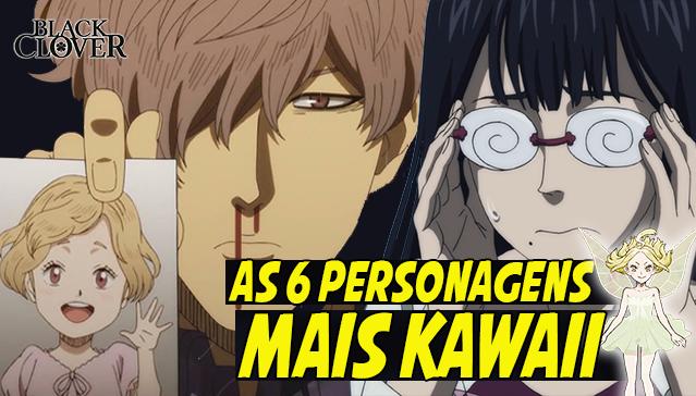 AS 6 PERSONAGENS MAIS KAWAII DE BLACK CLOVER! Feat.NoobRaiz OtaAnime