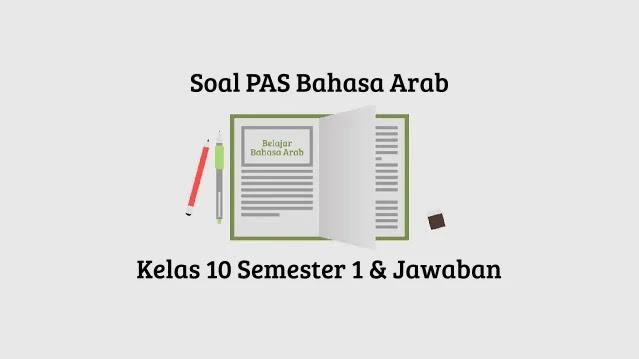 Soal PAS Bahasa Arab Kelas 10 Semester 1 Beserta Jawaban tahun 2020-2021