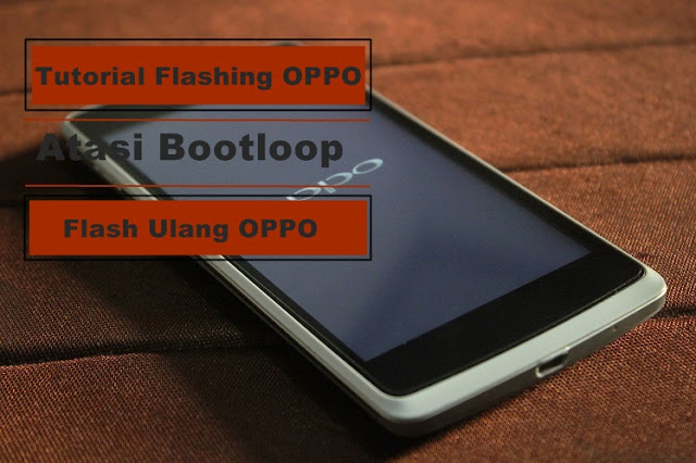 Cara Flash Oppo A37F (Neo 9) : 100% Sukses! Cara Mudah flash Hp android Oppo Bootloop