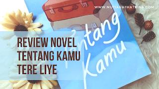 """Review Novel """"Tentang Kamu"""" (2016) Tere Liye : Sebuah Kisah Kompleks Tentang Kehidupan"""