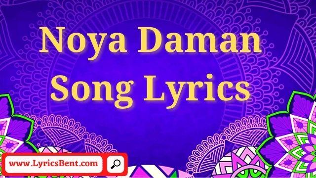 Noya Daman Song Lyrics
