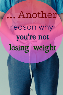 Another reason why you're not losing weight