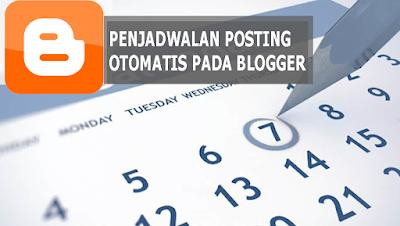 Cara Menjadwalkan Postingan Otomatis Pada Blogger