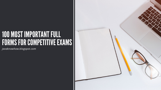 100 IMPORTANT FULL FORMS FOR COMPETITIVE EXAMS