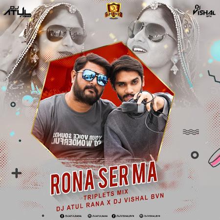 Rona Ser Ma (Triplets Mix) – DJ Atul Rana x DJ Vishal BVN