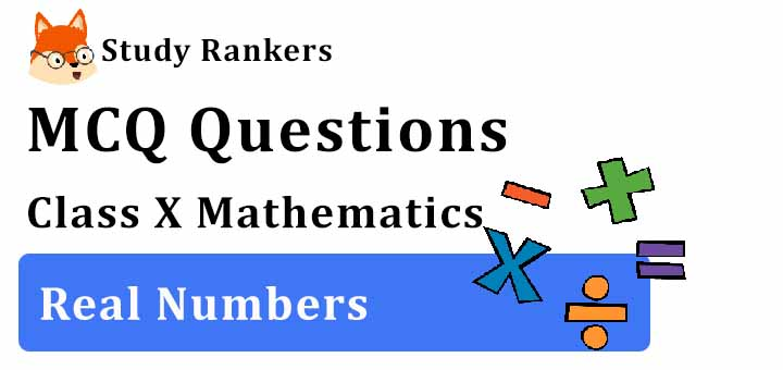 MCQ Questions for Class 10 Maths: Ch 1 Real Numbers