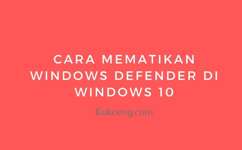 cara mematikan windows defender di