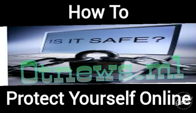 How to protect yourself Online.