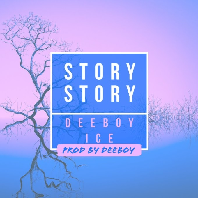 (Music) Deeboy Ice – Story Story   MP3 DOWNLOAD