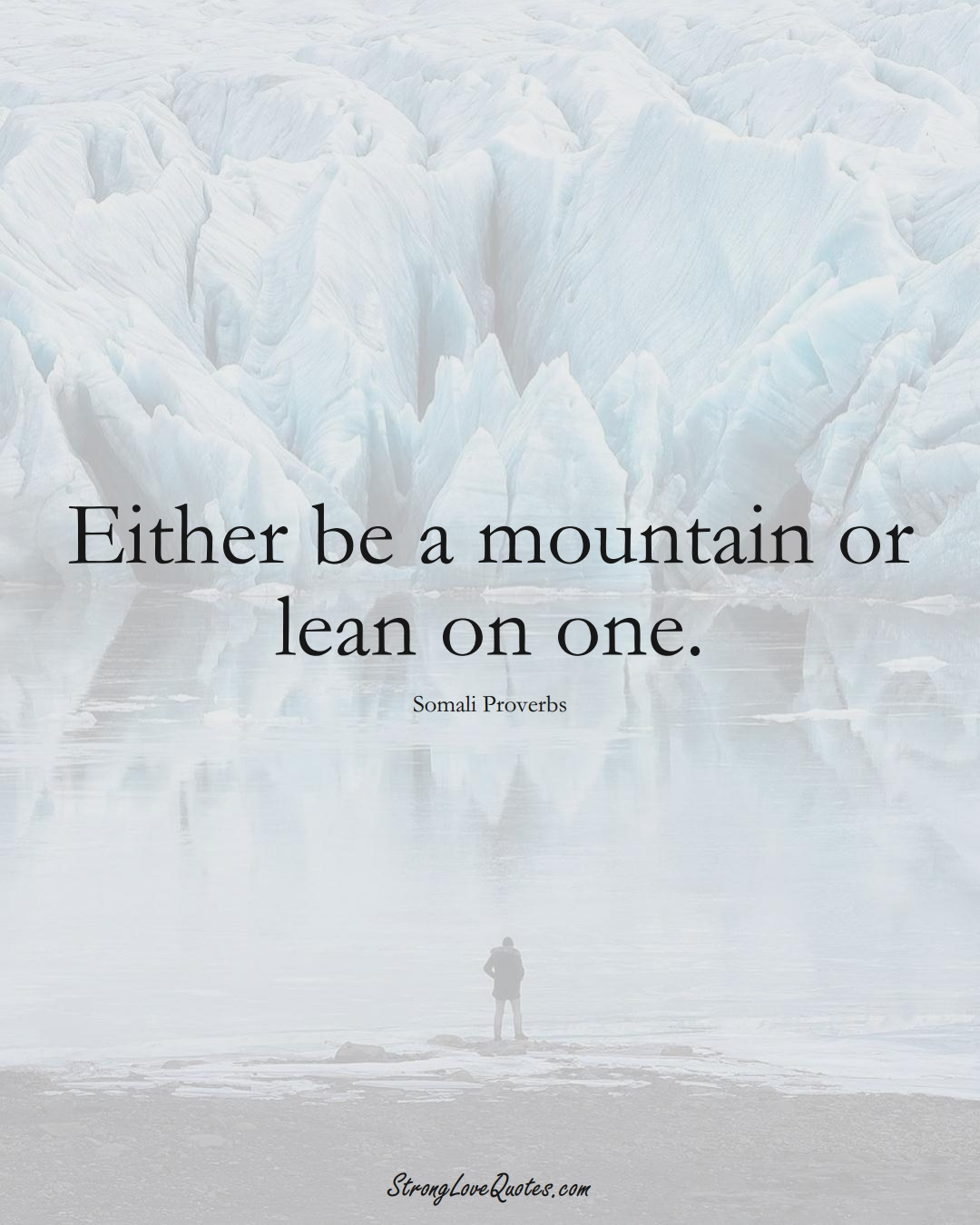 Either be a mountain or lean on one. (Somali Sayings);  #AfricanSayings