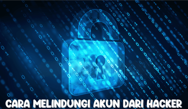 Cara Melindungi Akun Dari Hacker