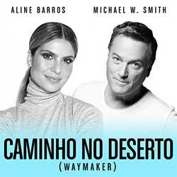 Caminho No Deserto (Waymaker) - Michael W. Smith feat. Aline Barros